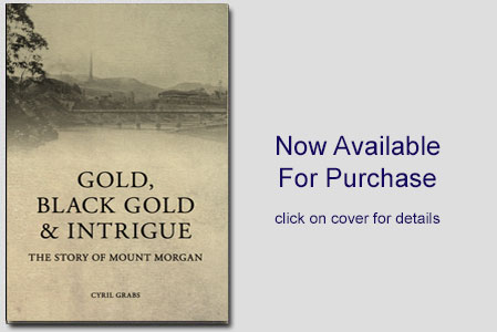 story of Mount Morgan, Gold, Black Gold and Intrigue by Cyril Grabs - Coorooman Press